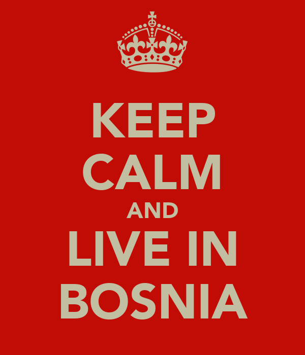 KEEP CALM AND LIVE IN BOSNIA