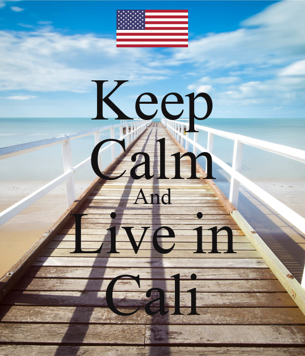 Keep Calm And Live in Cali