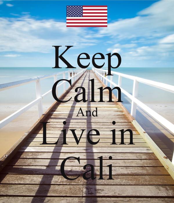 Keep Calm And Live in Cali