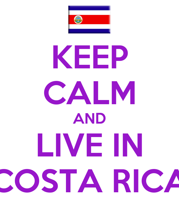 KEEP CALM AND LIVE IN COSTA RICA