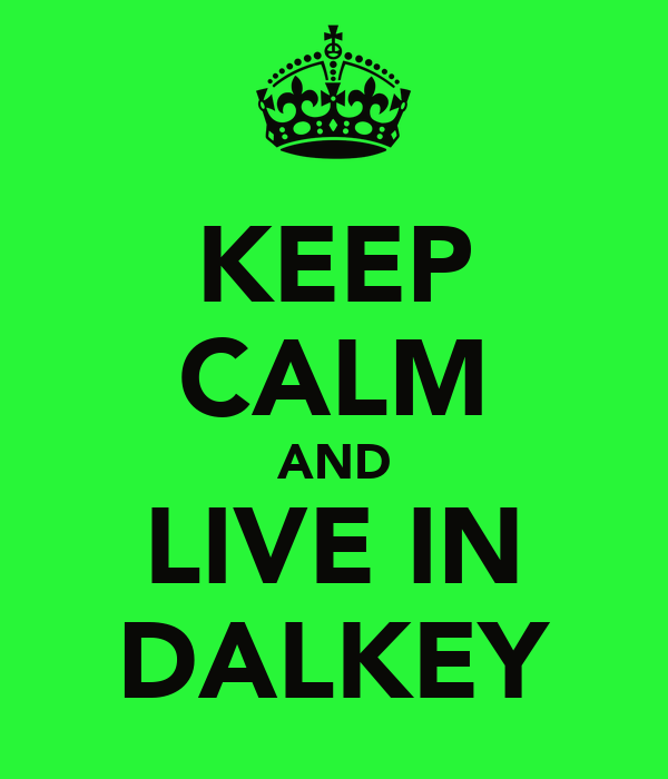 KEEP CALM AND LIVE IN DALKEY