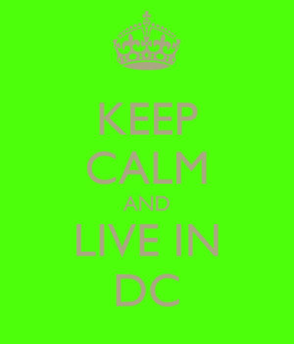 KEEP CALM AND LIVE IN DC