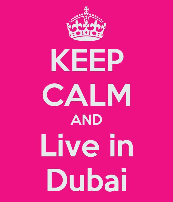 KEEP CALM AND Live in Dubai