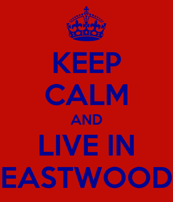 KEEP CALM AND LIVE IN EASTWOOD