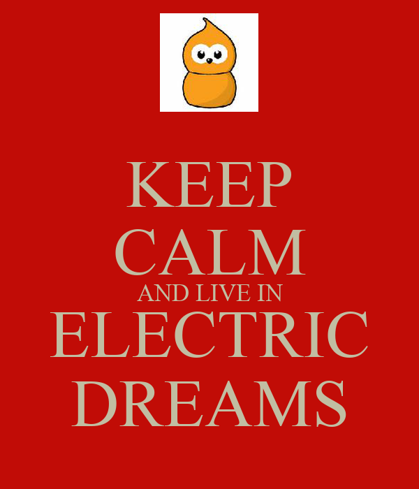 KEEP CALM AND LIVE IN ELECTRIC DREAMS