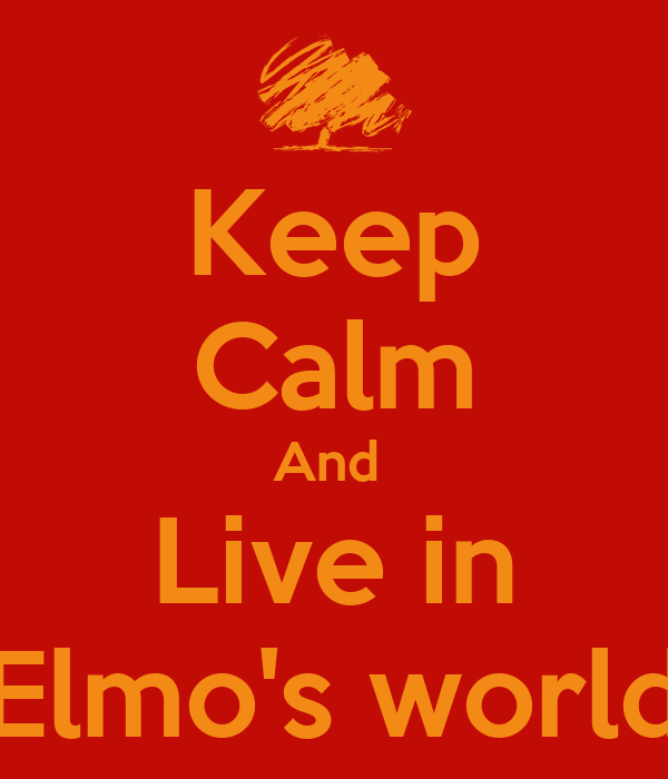Keep Calm And  Live in Elmo's world