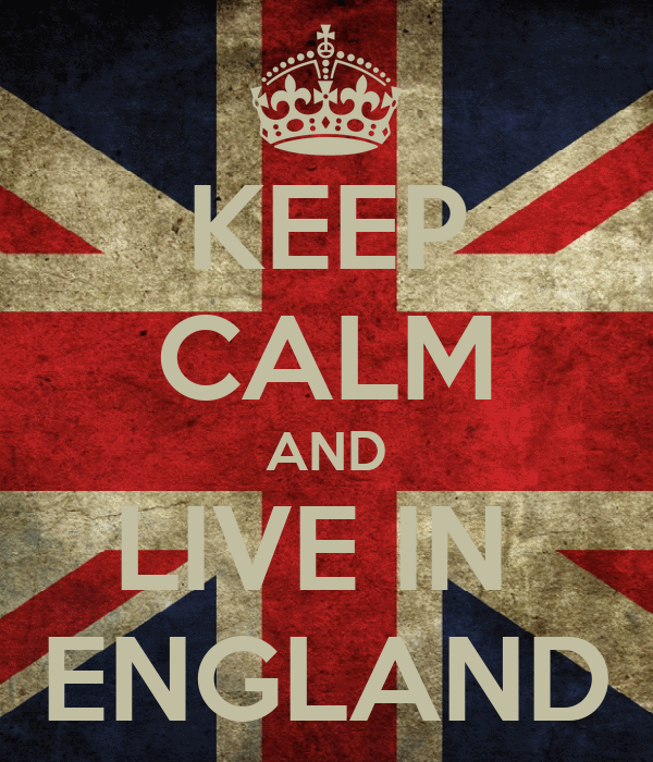 KEEP CALM AND LIVE IN  ENGLAND