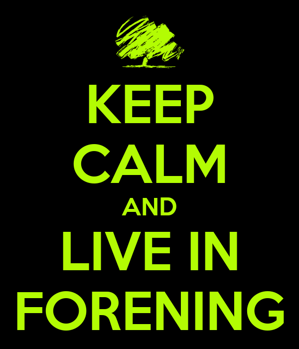 KEEP CALM AND LIVE IN FORENING