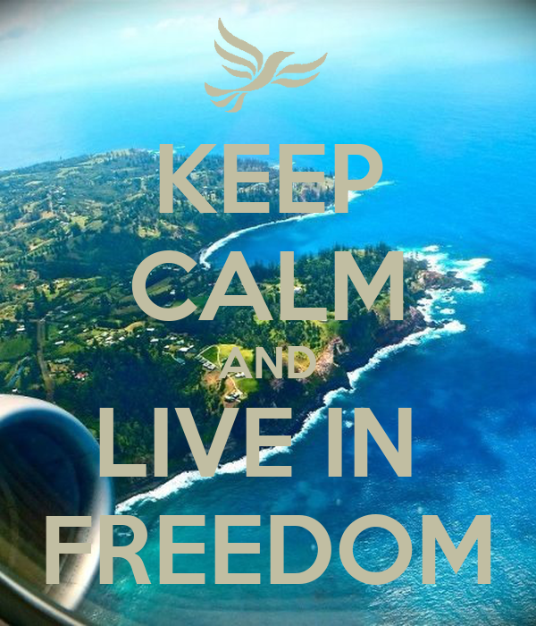 KEEP CALM AND LIVE IN  FREEDOM