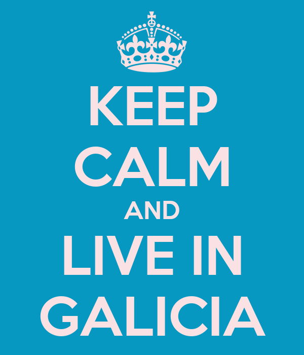 KEEP CALM AND LIVE IN GALICIA