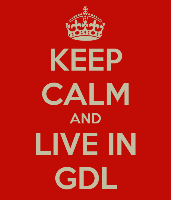KEEP CALM AND LIVE IN GDL