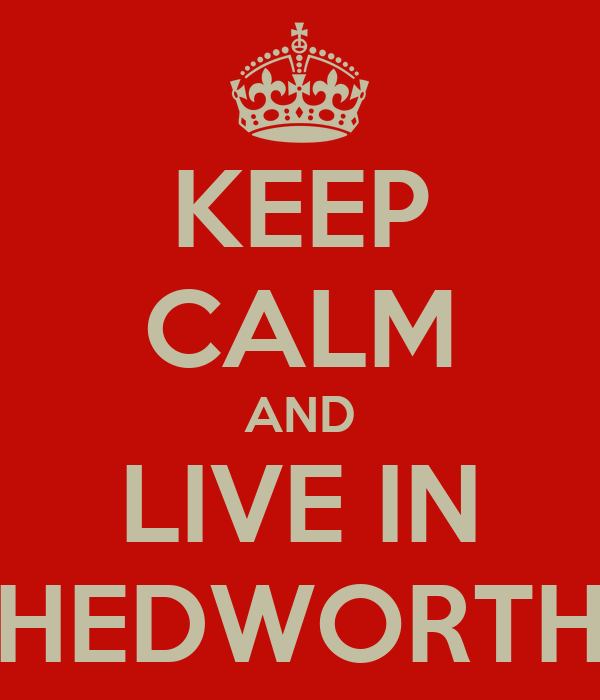 KEEP CALM AND LIVE IN HEDWORTH