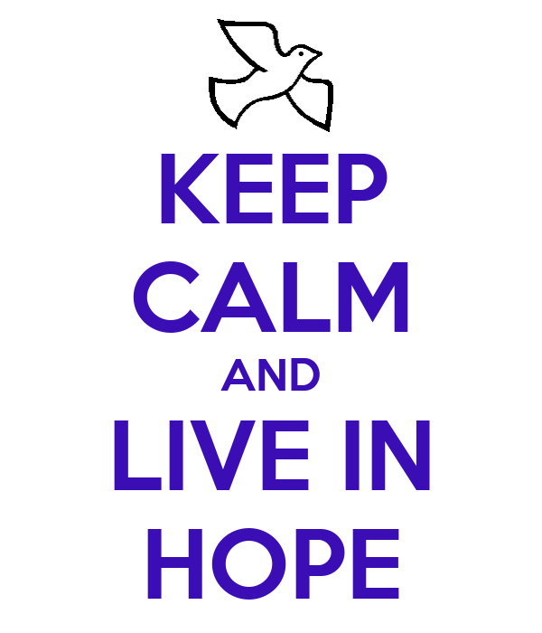 KEEP CALM AND LIVE IN HOPE