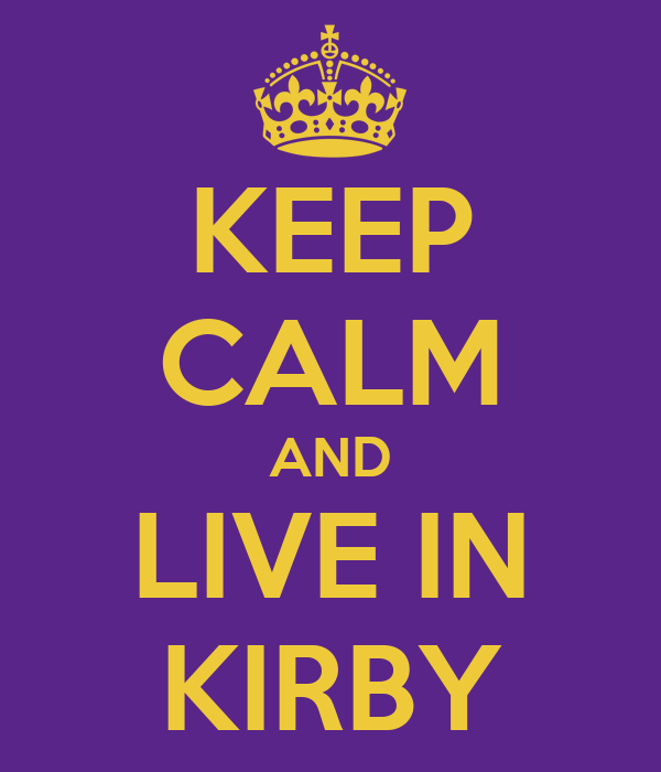 KEEP CALM AND LIVE IN KIRBY