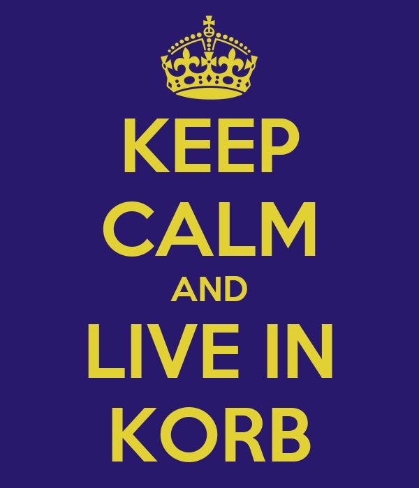 KEEP CALM AND LIVE IN KORB