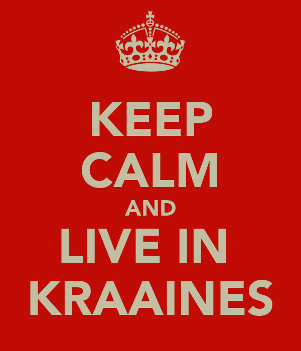 KEEP CALM AND LIVE IN  KRAAINES