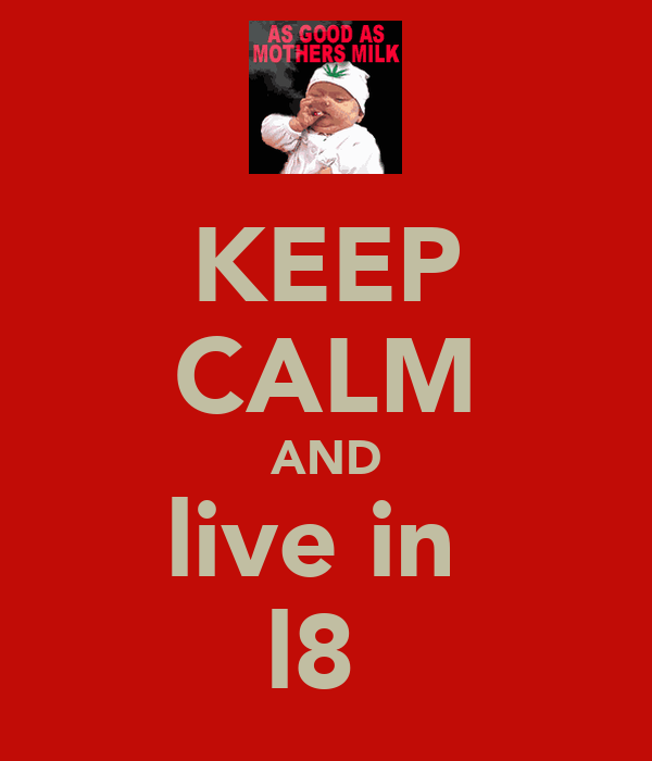 KEEP CALM AND live in  l8