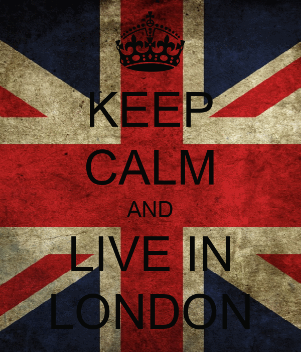 KEEP CALM AND LIVE IN LONDON