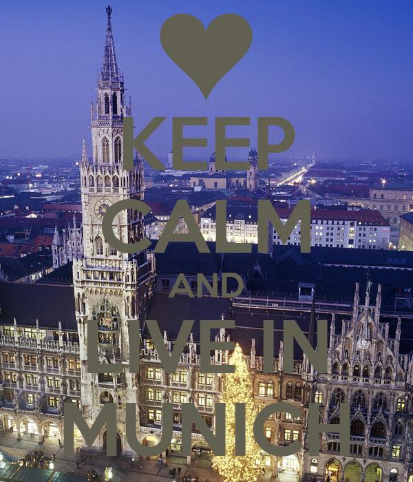 KEEP CALM AND LIVE IN MUNICH