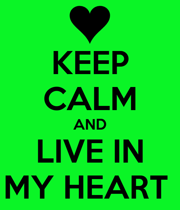 KEEP CALM AND LIVE IN MY HEART