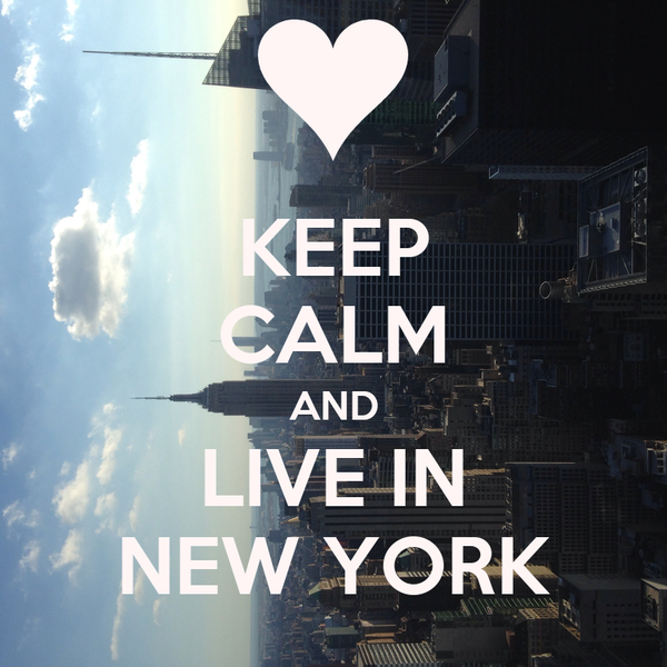KEEP CALM AND LIVE IN NEW YORK