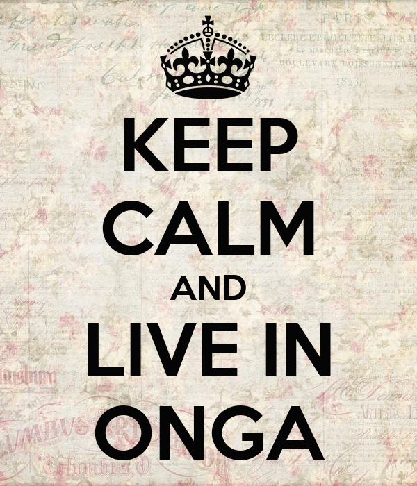 KEEP CALM AND LIVE IN ONGA