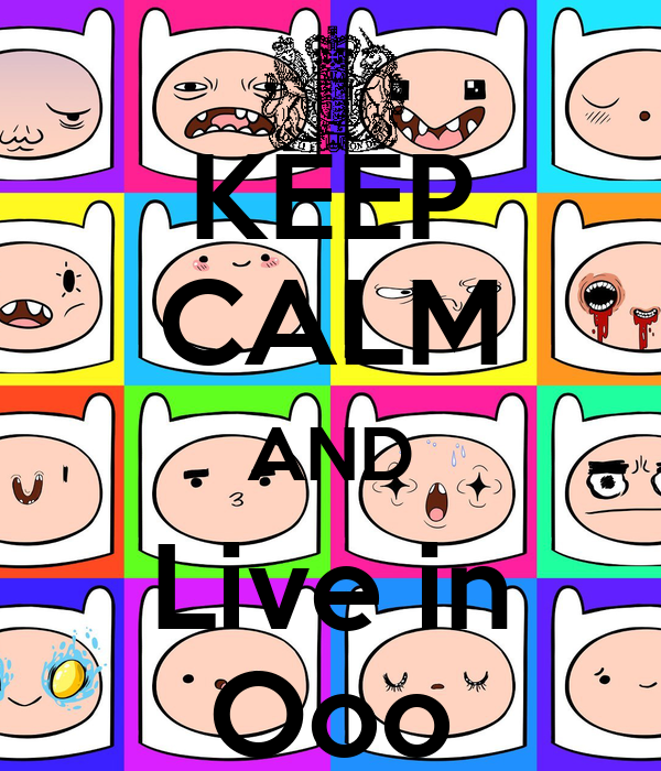 KEEP CALM AND Live in Ooo