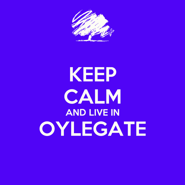 KEEP CALM AND LIVE IN OYLEGATE