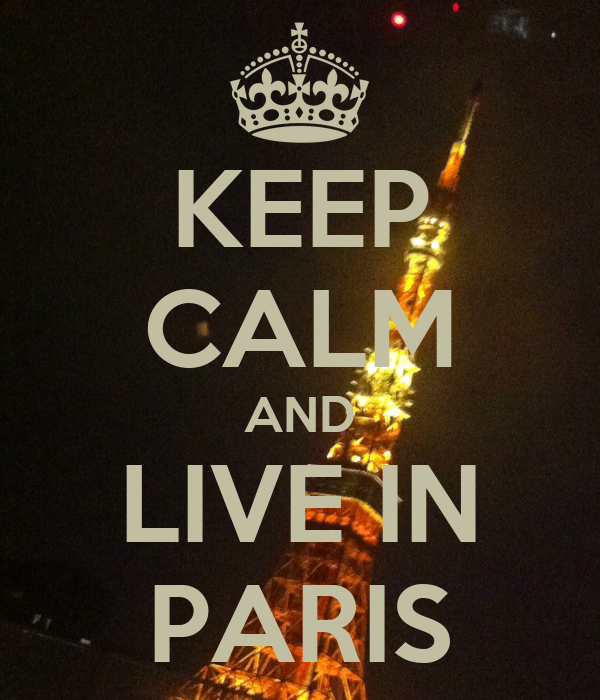 KEEP CALM AND LIVE IN PARIS