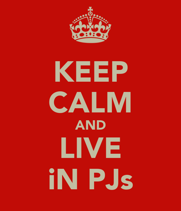 KEEP CALM AND LIVE iN PJs