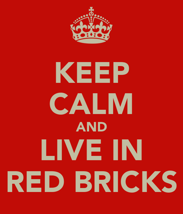 KEEP CALM AND LIVE IN RED BRICKS