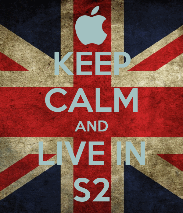 KEEP CALM AND LIVE IN S2