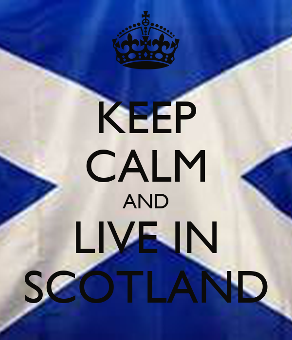 KEEP CALM AND LIVE IN SCOTLAND
