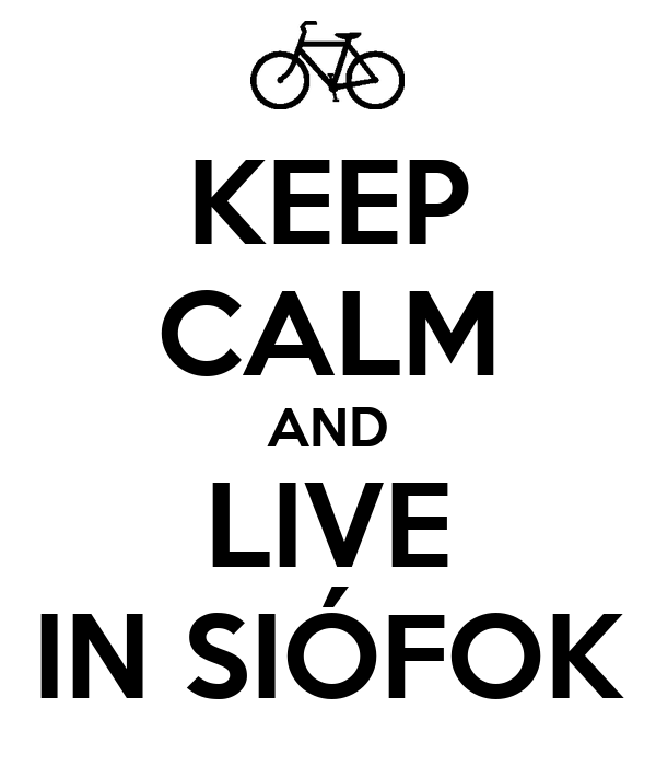 KEEP CALM AND LIVE IN SIÓFOK