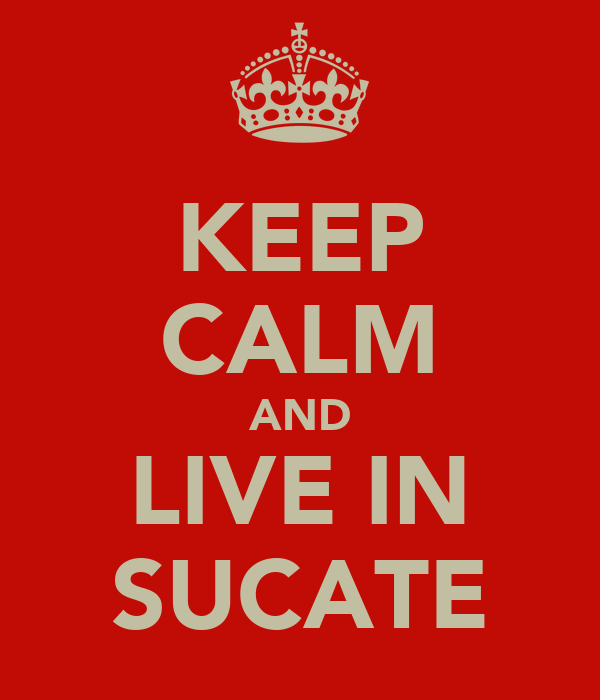 KEEP CALM AND LIVE IN SUCATE