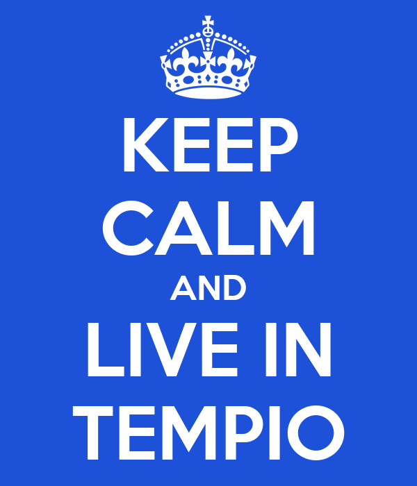 KEEP CALM AND LIVE IN TEMPIO