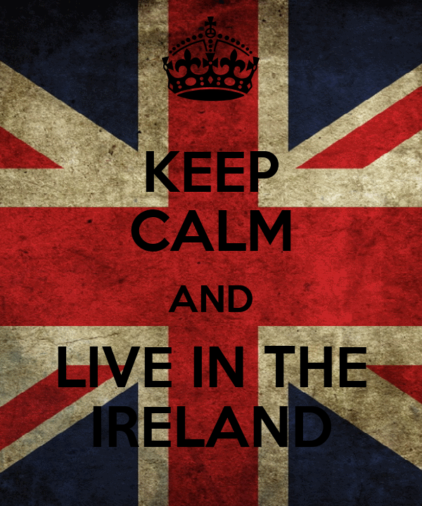KEEP CALM AND LIVE IN THE IRELAND