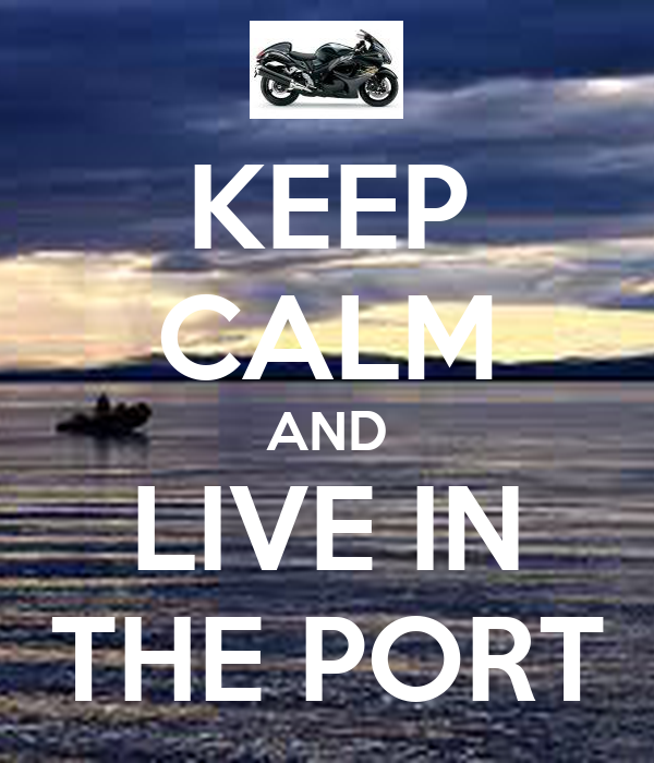 KEEP CALM AND LIVE IN THE PORT