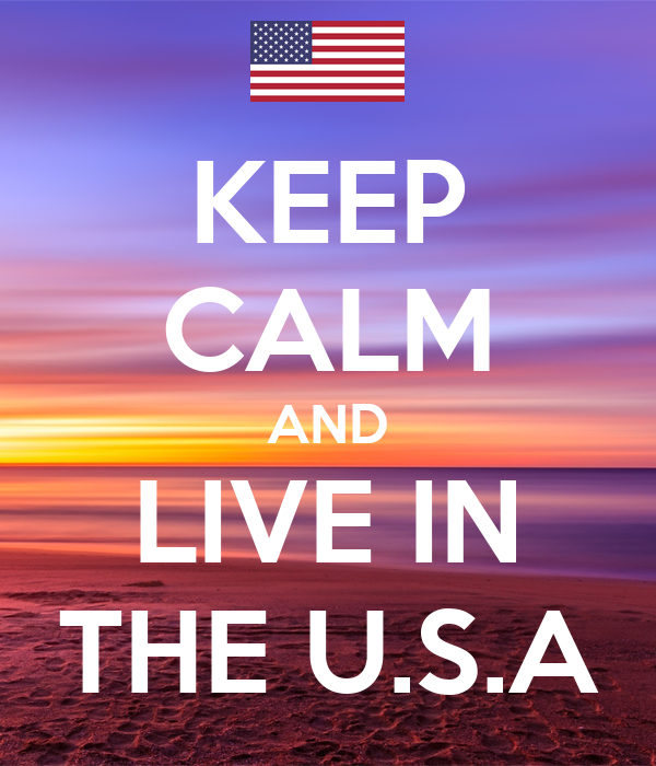 KEEP CALM AND LIVE IN THE U.S.A