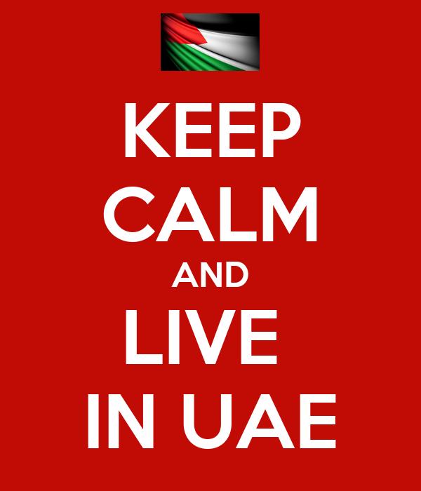 KEEP CALM AND LIVE  IN UAE