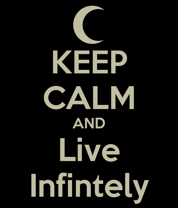 KEEP CALM AND Live Infintely