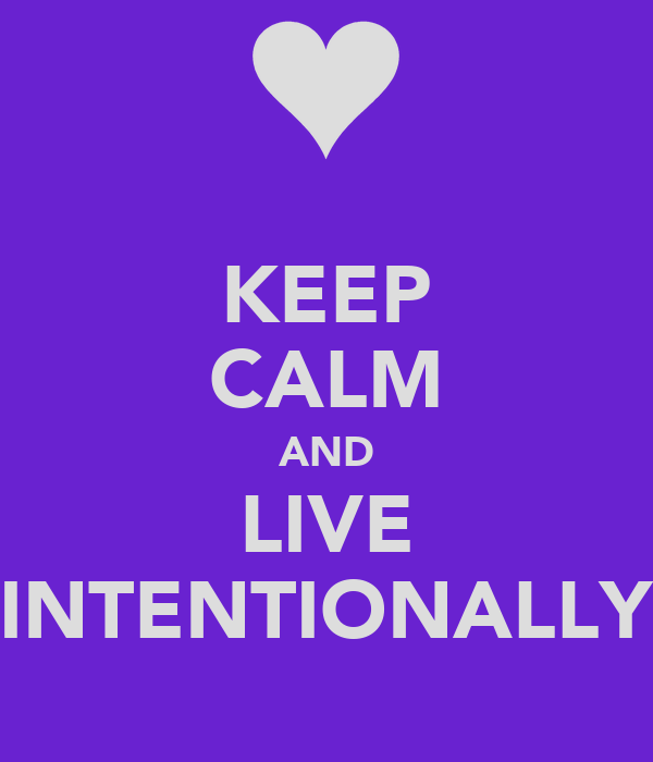 KEEP CALM AND LIVE INTENTIONALLY