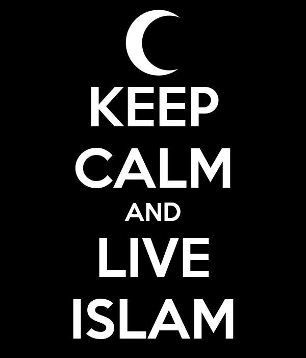 KEEP CALM AND LIVE ISLAM