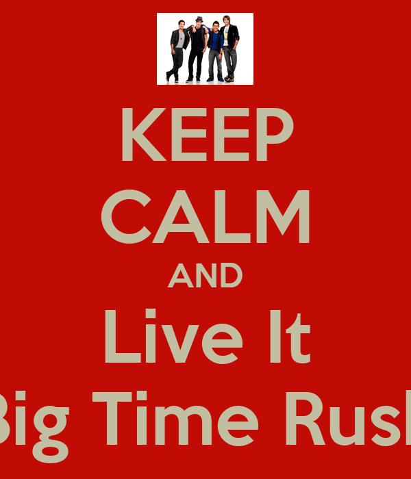 KEEP CALM AND Live It Big Time Rush
