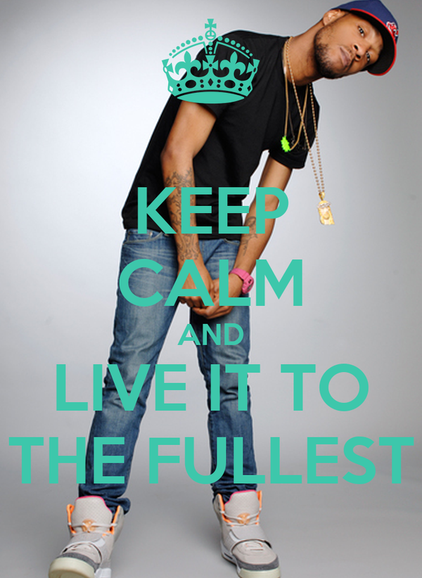 KEEP CALM AND LIVE IT TO THE FULLEST
