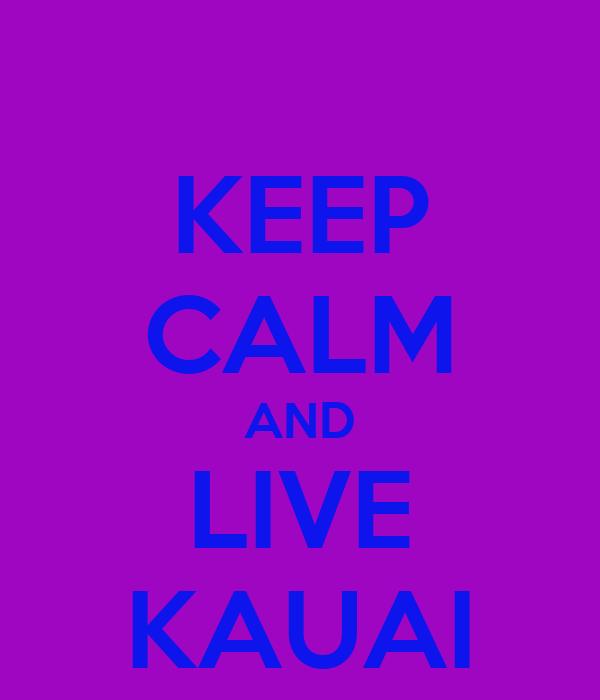 KEEP CALM AND LIVE KAUAI