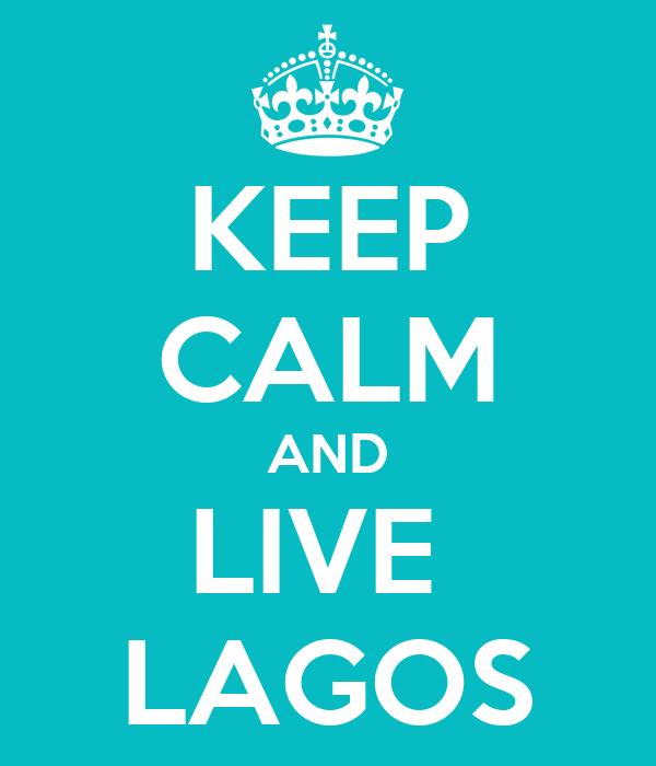 KEEP CALM AND LIVE  LAGOS