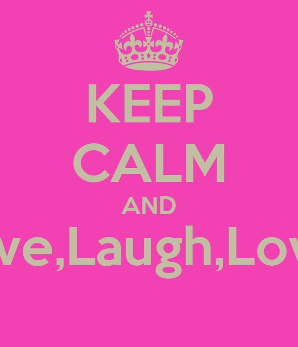 KEEP CALM AND Live,Laugh,Love