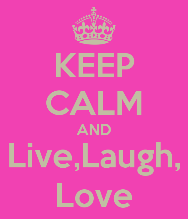 KEEP CALM AND Live,Laugh, Love
