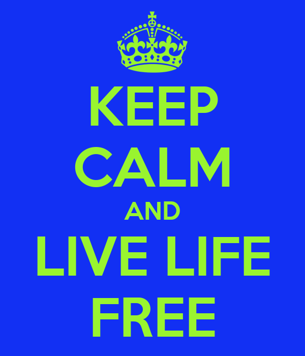 KEEP CALM AND LIVE LIFE FREE